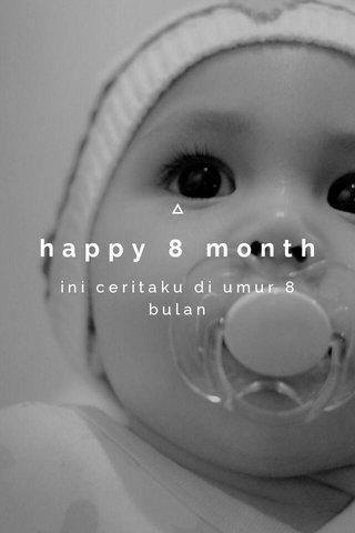 happy 8 month ini ceritaku di umur 8 bulan