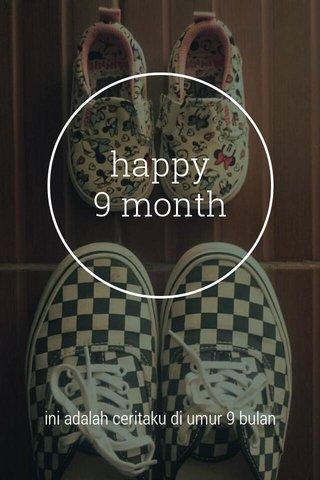 happy 9 month ini adalah ceritaku di umur 9 bulan