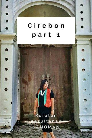 Cirebon part 1 Keraton Kesultanan KANOMAN