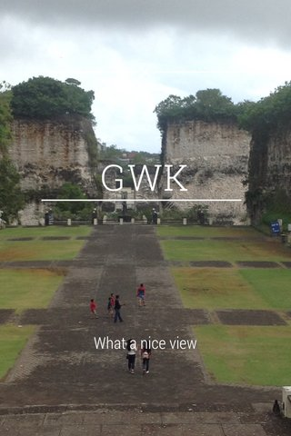 GWK What a nice view