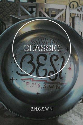 CLASSIC [B.N.G.S.W.N]
