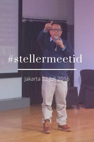 #stellermeetid Jakarta 22 Juli 2016