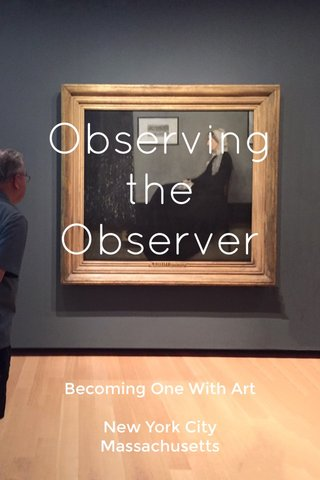 Observing the Observer Becoming One With Art New York City Massachusetts