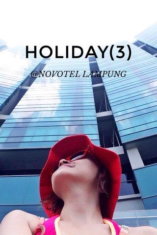 HOLIDAY(3) @NOVOTEL LAMPUNG