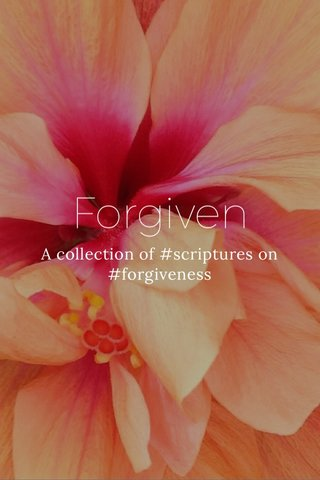 Forgiven A collection of #scriptures on #forgiveness