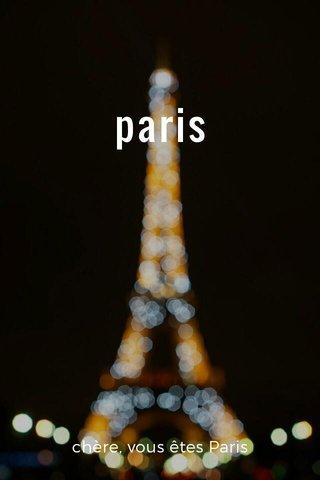paris chère, vous êtes Paris