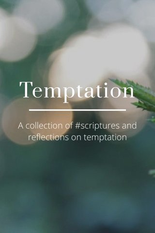 Temptation A collection of #scriptures and reflections on temptation