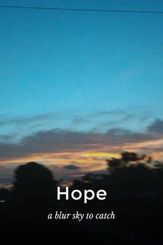 Hope a blur sky to catch