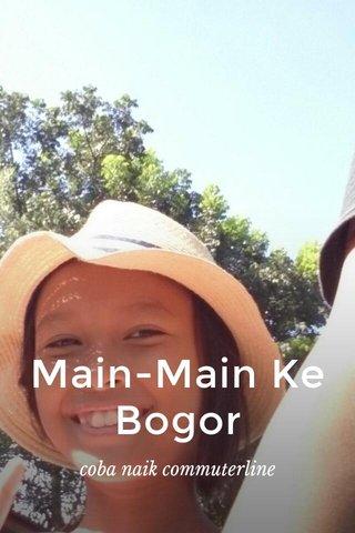 Main-Main Ke Bogor coba naik commuterline
