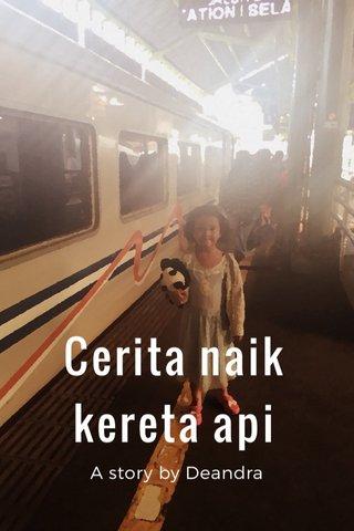 Cerita naik kereta api A story by Deandra