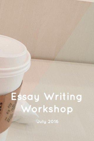 Essay Writing Workshop July 2016