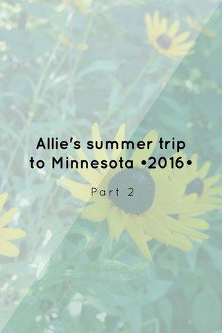 Allie's summer trip to Minnesota •2016• Part 2