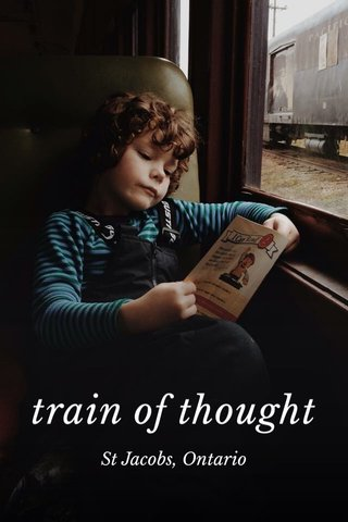 train of thought St Jacobs, Ontario