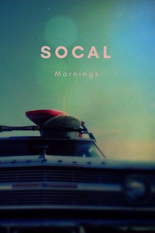 SOCAL Mornings