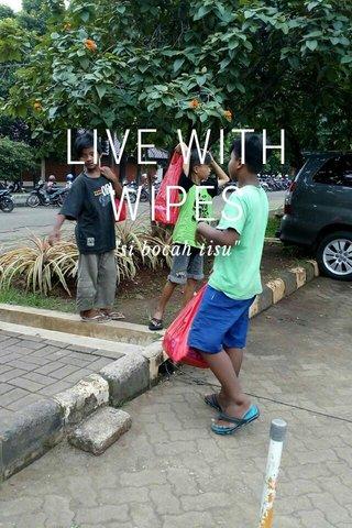 "LIVE WITH WIPES ""si bocah tisu"""