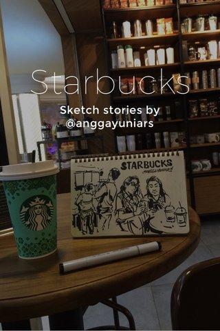 Starbucks Sketch stories by @anggayuniars