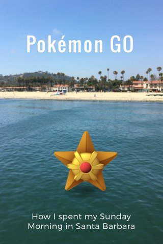 Pokémon GO How I spent my Sunday Morning in Santa Barbara