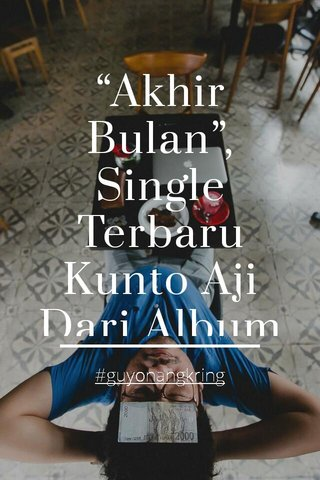"""Akhir Bulan"", Single Terbaru Kunto Aji Dari Album Generation Y #guyonangkring"
