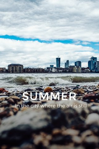 SUMMER in the city where the air is still