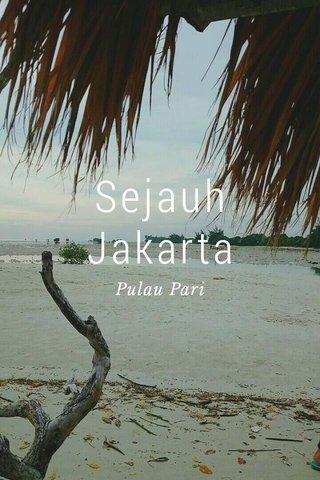 Sejauh Jakarta Pulau Pari
