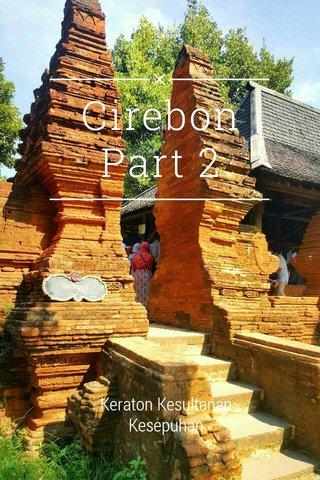 Cirebon Part 2 Keraton Kesultanan Kesepuhan