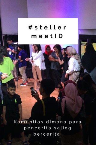 #stellermeetID Komunitas dimana para pencerita saling bercerita.