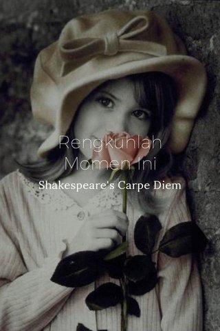 Rengkuhlah Momen Ini Shakespeare's Carpe Diem