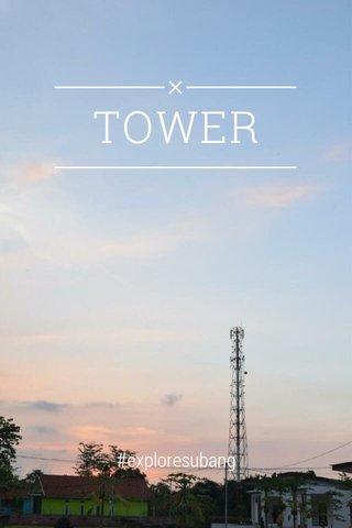 TOWER #exploresubang