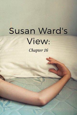 Susan Ward's View: Chapter 16