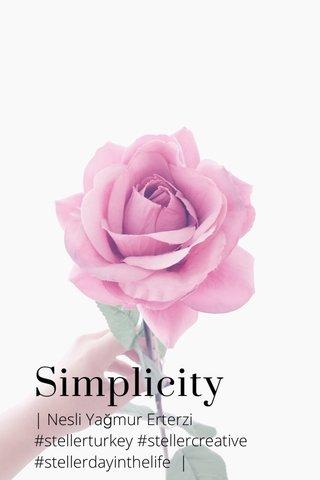 Simplicity | Nesli Yağmur Erterzi #stellerturkey #stellercreative #stellerdayinthelife |