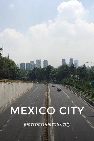 MEXICO CITY #meetmeinmexicocity