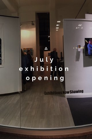 July exhibition opening