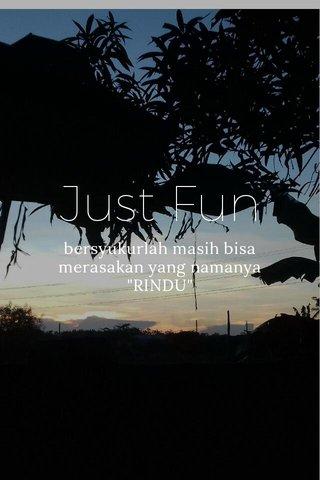 """Just Fun bersyukurlah masih bisa merasakan yang namanya """"RINDU"""""""