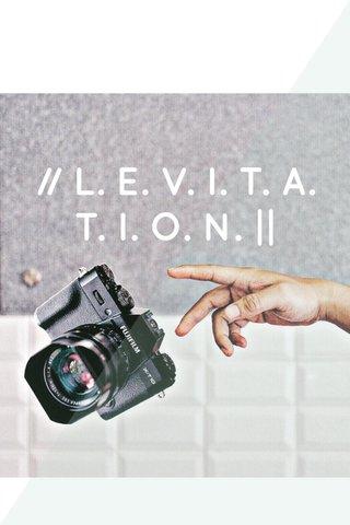 // L. E. V. I. T. A. T. I. O. N. ||