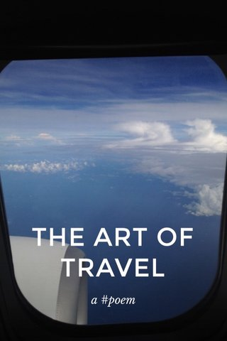 THE ART OF TRAVEL a #poem