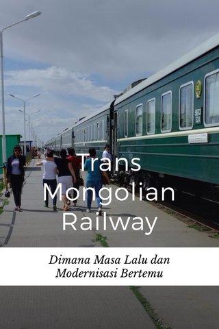 Trans Mongolian Railway Dimana Masa Lalu dan Modernisasi Bertemu