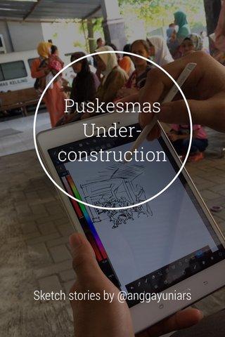 Puskesmas Under-construction Sketch stories by @anggayuniars