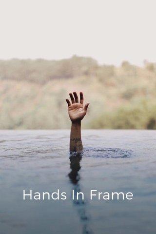 Hands In Frame Hands in frame