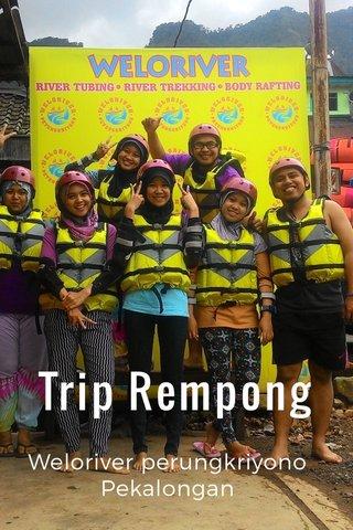 Trip Rempong Weloriver perungkriyono Pekalongan