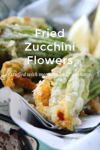 Fried Zucchini Flowers stuffed with mozzarella & anchovy