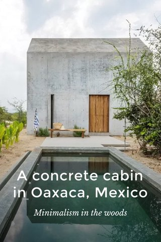 A concrete cabin in Oaxaca, Mexico Minimalism in the woods