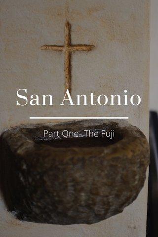 San Antonio Part One- The Fuji