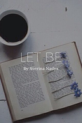 LET BE By Averina Nadya