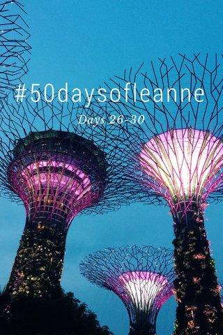 #50daysofleanne Days 26-30