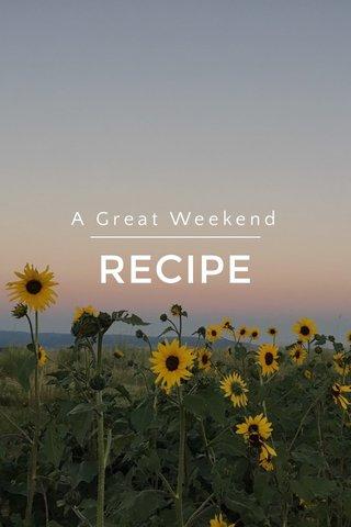 RECIPE A Great Weekend
