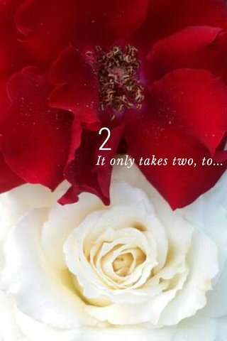2 It only takes two, to...