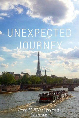 UNEXPECTED JOURNEY Part II #Netherland #France #Dubai