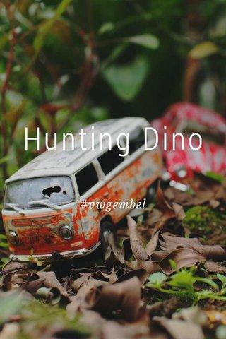 Hunting Dino #vwgembel