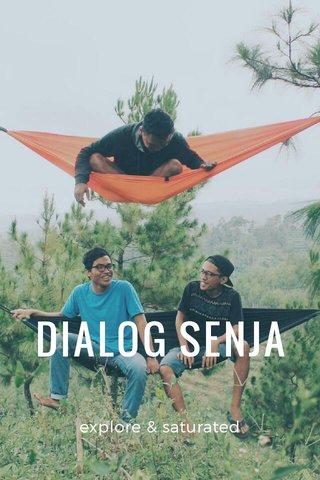 DIALOG SENJA explore & saturated