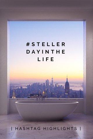 #STELLERDAYINTHELIFE | HASHTAG HIGHLIGHTS |